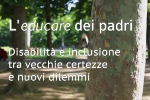 """Immagine titolo del video """"L'educare dei padri"""" Disabilità e Inclusione tra vecchie certezze e nuovi dilemmi."""